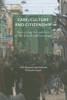 Care, Culture and Citizenship By Risseeuw, Carla/ Palriwala, Rajni/ Ganesh, Kamala